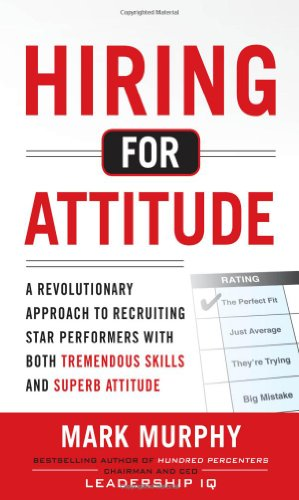 Hiring for Attitude A Revolutionary Approach to Recruiting Star Performers with Both Tremendous Skills and Superb Attitude  2012 edition cover