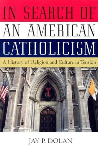 In Search of an American Catholicism A History of Religion and Culture in Tension  2003 edition cover