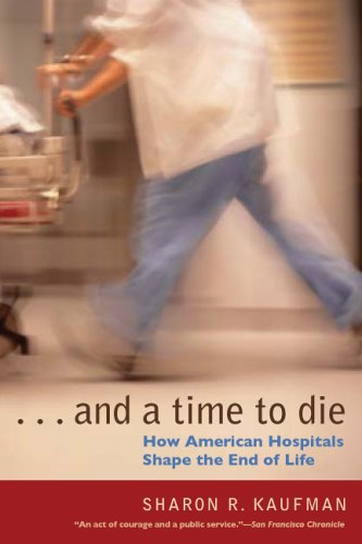 And a Time to Die How American Hospitals Shape the End of Life  2006 (Annotated) edition cover