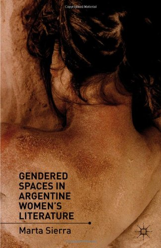 Gendered Spaces in Argentine Women's Literature   2012 9780230120853 Front Cover