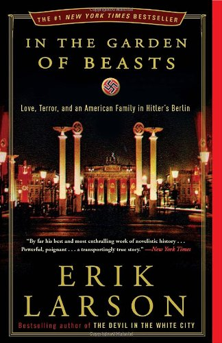 In the Garden of Beasts Love, Terror, and an American Family in Hitler's Berlin  2011 9780307408853 Front Cover
