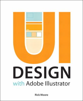 Ui Design with Adobe Illustrator Discover the Ease and Power of Using Illustrator to Design Web Sites and Apps  2013 edition cover