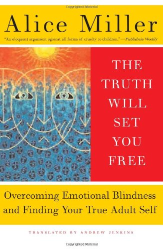Truth Will Set You Free Overcoming Emotional Blindness and Finding Your True Adult Self Reprint  edition cover