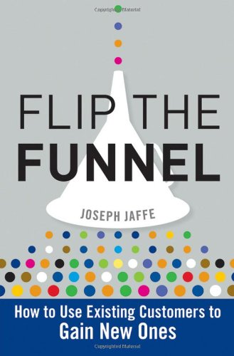Flip the Funnel How to Use Existing Customers to Gain New Ones  2010 edition cover