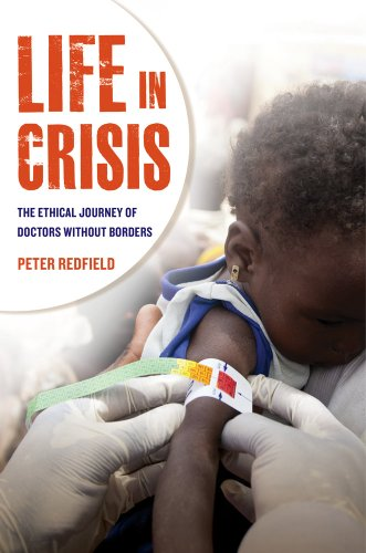 Life in Crisis The Ethical Journey of Doctors Without Borders  2013 edition cover