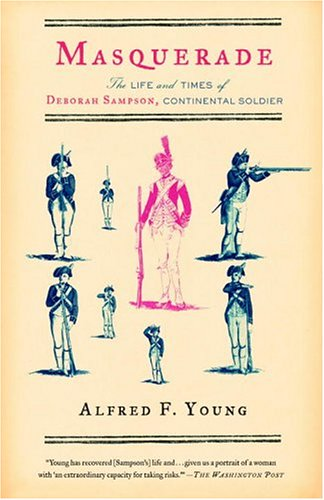 Masquerade The Life and Times of Deborah Sampson, Continental Soldier  2005 edition cover