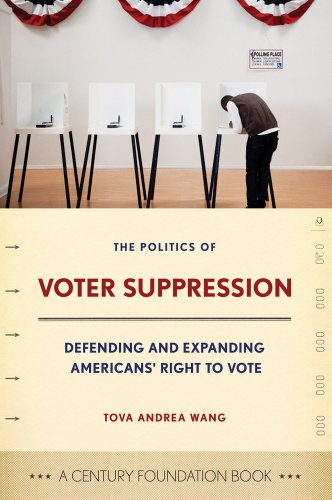 Politics of Voter Suppression Defending and Expanding Americans' Right to Vote  2012 edition cover
