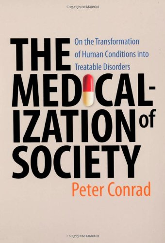 Medicalization of Society On the Transformation of Human Conditions into Treatable Disorders  2007 edition cover