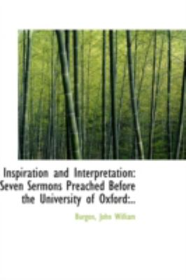 Inspiration and Interpretation Seven Sermons Preached Before the University of Oxford N/A 9781113156853 Front Cover