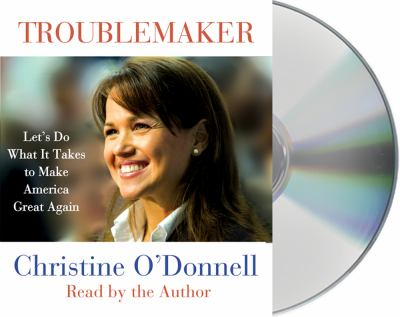 Trouble Maker: Let's Do What It Takes to Make America Great Again  2011 edition cover