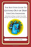Best Ever Guide to Getting Out of Debt for Civil Engineers Hundreds of Ways to Ditch Your Debt, Manage Your Money and Fix Your Finances N/A 9781492381853 Front Cover