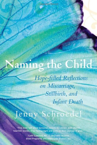 Naming the Child Hope-Filled Reflections on Miscarriage, Stillbirth, and Infant Death  2009 9781557255853 Front Cover