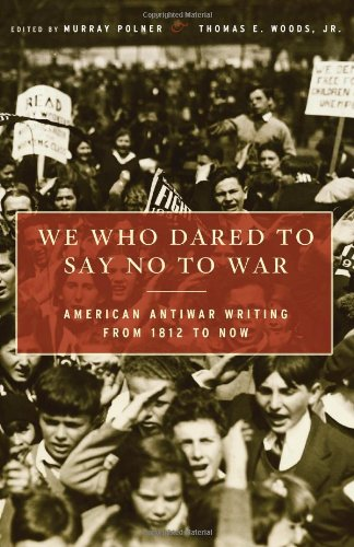 We Who Dared to Say No to War American Antiwar Writing from 1812 to Now N/A edition cover