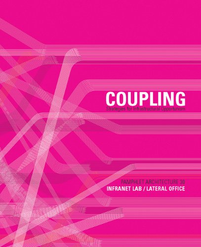 Pamphlet Architecture 30: Coupling Strategies for Infrastructural Opportunism  2010 edition cover