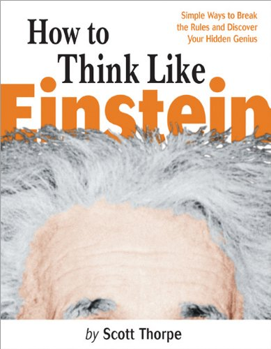 How to Think Like Einstein Simple Ways to Break the Rules and Discover Your Hidden Genius  2000 edition cover