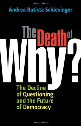 Death of Why? The Decline of Questioning and the Future of Democracy  2009 9781576755853 Front Cover