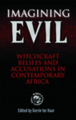 Imagining Evil Witchcraft Beliefs and Accusations in Contemporary Africa  2006 edition cover