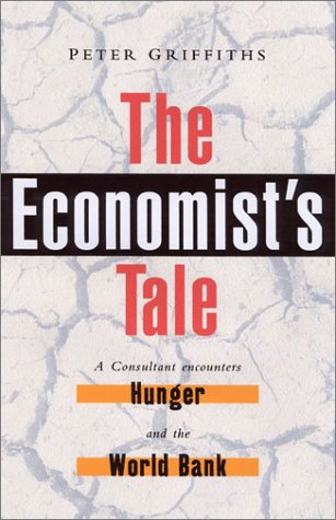 Economist's Tale A Consultant Encounters Hunger and the World Bank  2003 edition cover
