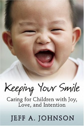 Keeping Your Smile Caring for Children with Joy, Love, and Intention  2010 9781933653853 Front Cover