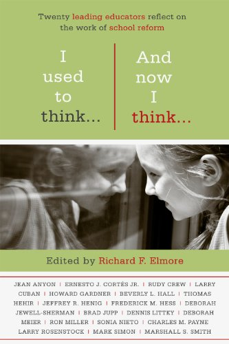 I Used to Think... and Now I Think... Twenty Leading Educators Reflect on the Work of School Reform  2011 9781934742853 Front Cover