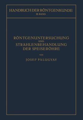 R�ntgenuntersuchung und Strahlenbehandlung der Speiser�hre   1931 9783709151853 Front Cover