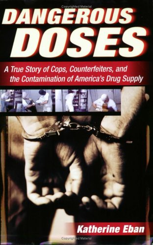 Dangerous Doses A True Story of Cops, Counterfeiters, and the Contamination of America's Drug Supply  2005 9780156030854 Front Cover