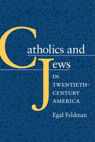 Catholics and Jews in Twentieth-Century America   2006 9780252073854 Front Cover
