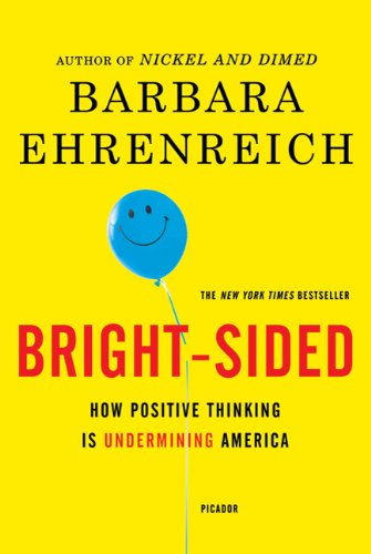 Bright-Sided How Positive Thinking Is Undermining America N/A edition cover
