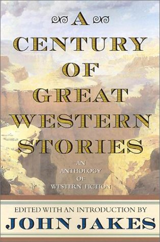 Century of Great Western Stories An Anthology of Western Fiction  2001 (Revised) edition cover