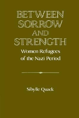 Between Sorrow and Strength Women Refugees of the Nazi Period  2002 9780521522854 Front Cover