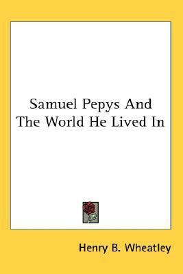 Samuel Pepys and the World He Lived In  N/A 9780548109854 Front Cover