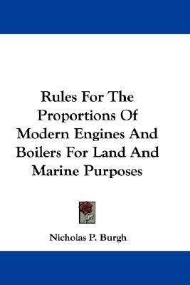 Rules for the Proportions of Modern Engines and Boilers for Land and Marine Purposes N/A 9780548295854 Front Cover