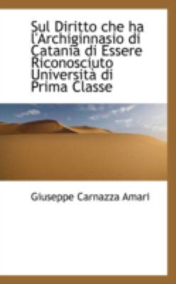 Sul Diritto Che Ha L'archiginnasio Di Catania Di Essere Riconosciuto Universita Di Prima Classe:   2008 edition cover