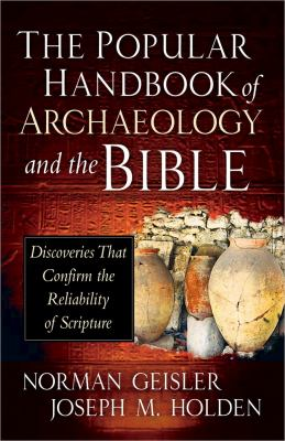 Popular Handbook of Archaeology and the Bible Discoveries That Confirm the Reliability of Scripture  2013 edition cover