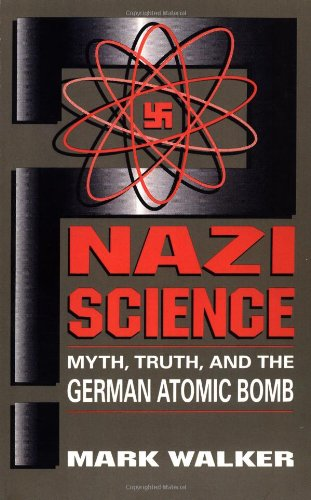Nazi Science Myth, Truth, and the German Atomic Bomb N/A 9780738205854 Front Cover