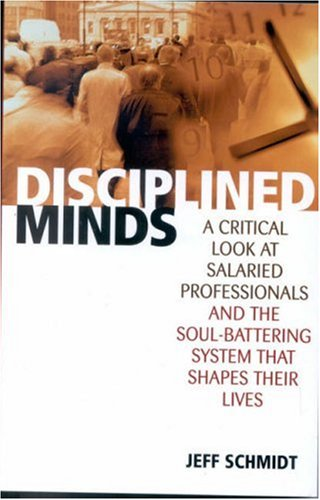Disciplined Minds A Critical Look at Salaried Professionals and the Soul-Battering System That Shapes Their Lives  2001 edition cover