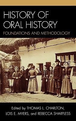 History of Oral History Foundations and Methodology  2007 9780759110854 Front Cover