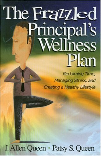 Frazzled Principal's Wellness Plan Reclaiming Time, Managing Stress, and Creating a Healthy Lifestyle  2005 9780761988854 Front Cover
