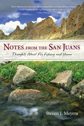 Notes from the San Juans: Thoughts About Fly Fishing and Home  2014 9780871089854 Front Cover