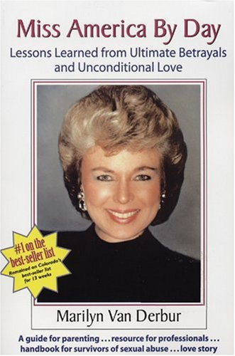 Miss America by Day : Lessons Learned from Ultimate Betrayals and Unconditional Love N/A edition cover