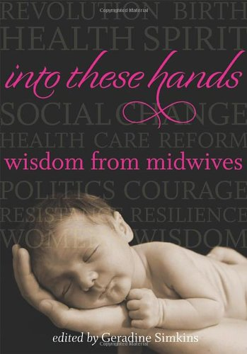 Into These Hands Wisdom from Midwives N/A 9780981870854 Front Cover