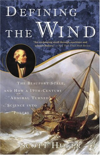 Defining the Wind The Beaufort Scale and How a 19th-Century Admiral Turned Science into Poetry N/A 9781400048854 Front Cover