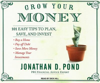 Grow Your Money!: 101 Easy Tips to Plan, Save, and Invest  2007 9781400105854 Front Cover