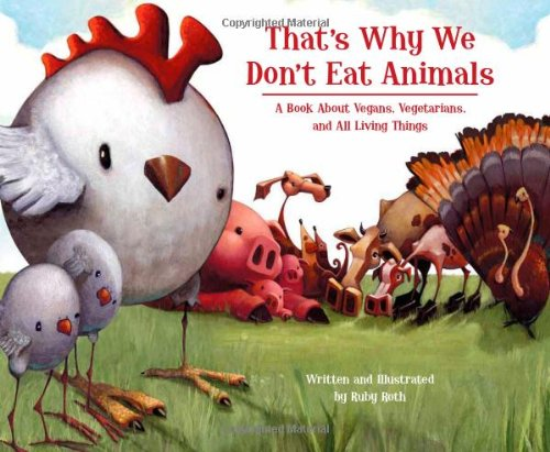 That's Why We Don't Eat Animals A Book about Vegans, Vegetarians, and All Living Things  2009 9781556437854 Front Cover