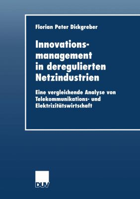 Innovationsmanagement in Deregulierten Netzindustrien: Eine Vergleichende Analyse Von Telekommunikations- Und Elektrizitätswirtschaft  2002 edition cover