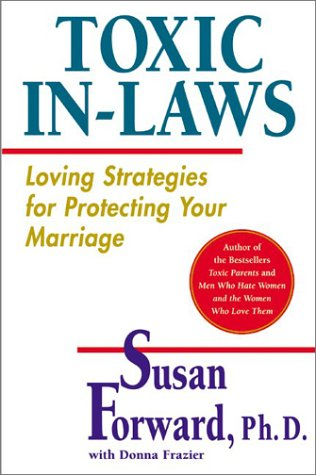 Toxic In-Laws Loving Strategies for Protecting Your Marriage  2001 edition cover