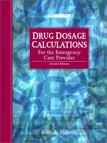 Drug Dosage Calculations for the Emergency Care Provider  2nd 2003 (Revised) edition cover