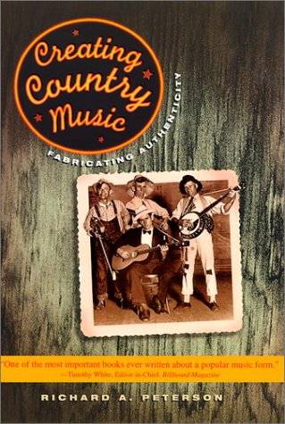 Creating Country Music Fabricating Authenticity  1999 edition cover