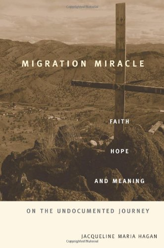 Migration Miracle Faith, Hope, and Meaning on the Undocumented Journey  2008 edition cover