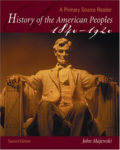 History of the American Peoples, 1840-1920 A Primary Source Reader 2nd (Revised) 9780757526855 Front Cover